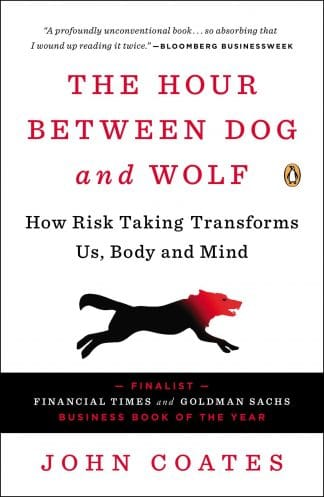 The Hour Between Dog and Wolf: How Risk Taking Transforms Us, Body and Mind by Professor John Coates