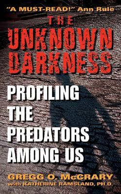 The Unknown Darkness: Profiling the Predators Among Us by Gregg O. McCrary