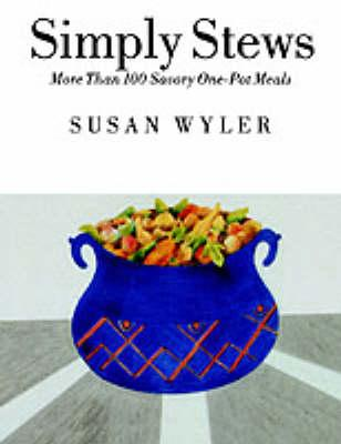 Simply Stews: More Than 100 Savory One-Pot Meals by Susan Wyler