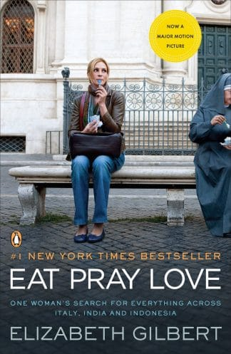 Eat, Pray, Love: One Woman's Search for Everything Across Italy, India and Indonesia by Elizabeth Gilbert