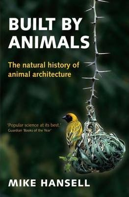 Built by Animals: The Natural History of Animal Architecture by Mike Hansell