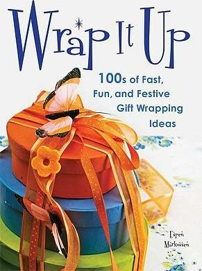 Wrap It Up: 100s of Fast, Fun, and Festive Gift Wrapping Ideas by Espen Markussen