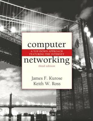 Computer Networking: A Top-down Approach Featuring the Internet (3rd Ed.) by James F. Kurose, Keith W. Ross