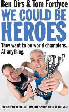 We Could Be Heroes: They Want to be World Champions. At Anything by Tom Fordyce, Ben Dirs