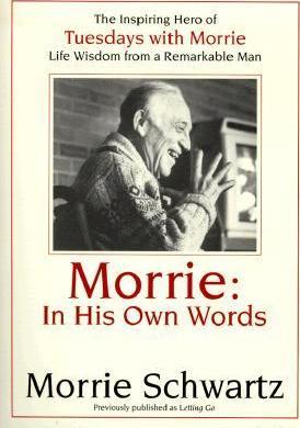 Morrie: In His Own Words by Morris S. Schwartz