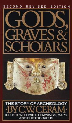 Gods, Graves and Scholars: The Story of Archaeology (1986) by C.W. Ceram