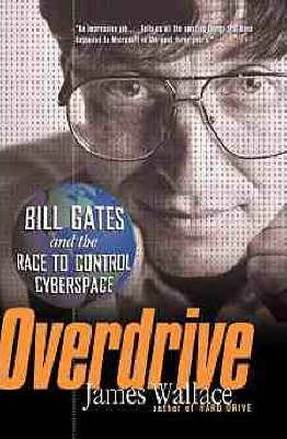 Overdrive: Bill Gates and the Race to Control Cyberspace by James Wallace