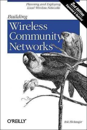 Building Wireless Community Networks by Rob Flickenger