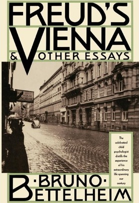 Freud's Vienna & Other Essays (1989) by Bruno Bettelheim