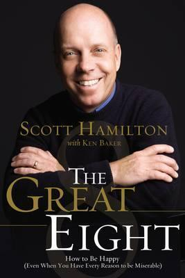 The Great Eight: How to Be Happy (Even When You Have Every Reason to Be Miserable) by Scott Hamilton