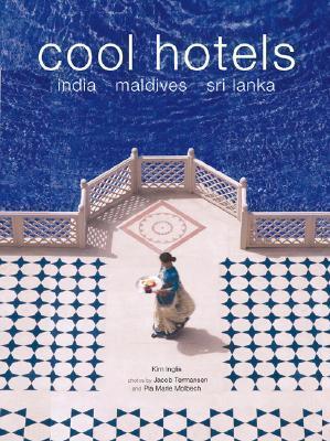 Cool Hotels: India, Maldives, Sri Lanka by Kim Inglis