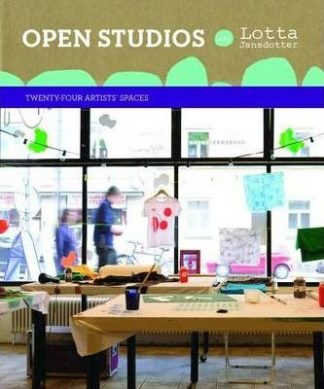Open Studios with Lotta Jansdotter: Twenty-Four Artists' Spaces by Lotta Jansdotter