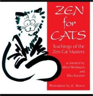 Zen for Cats: Teachings of the Zen Cat Masters by Alfred Birnbaum