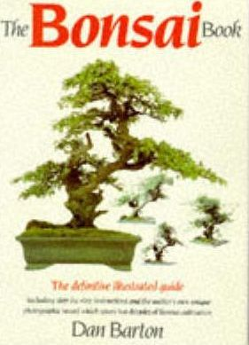 The Bonsai Book: The Definitive Illustrated Guide by Dan Barton