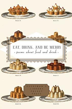 Eat, Drink, and Be Merry: Poems About Food and Drink by Peter Washington (Ed.)
