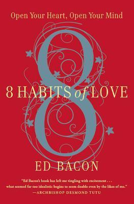 8 Habits of Love: Open Your Heart, Open Your Mind by Ed Bacon