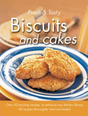 Fresh & Tasty Biscuits And Cakes by Richard Carroll