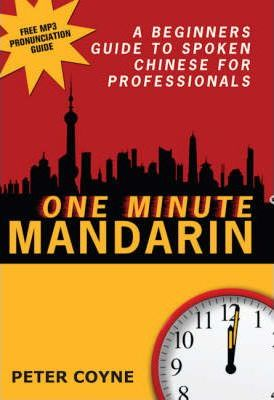 One Minute Mandarin: A Beginner's Guide to Spoken Chinese for Professionals by Peter Coyne