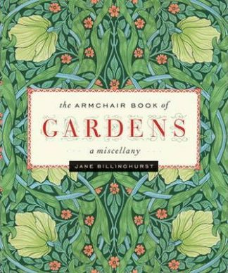 The Armchair Book of Gardens: A Miscellany by Jane Billinghurst