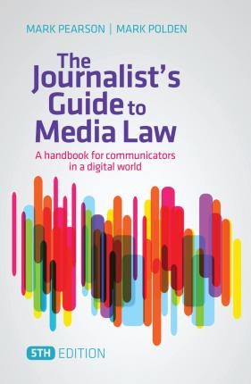 The Journalist's Guide to Media Law: A Handbook for Communicators in a Digital World by Mark Pearson, Mark Polden