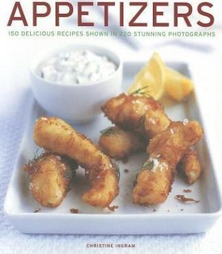 Appetizers: 150 Delicious Recipes Shown in 220 Stunning Photographs by Christine Ingram