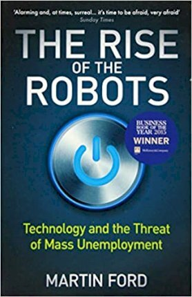 The Rise of the Robots: Technology and the Threat of Mass Unemployment by Martin Ford