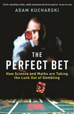 The Perfect Bet: Taking the Luck out of Gambling by Adam Kucharski