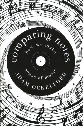 Comparing Notes: How We Make Sense of Music by Adam Ockelford