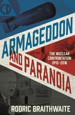 Armageddon and Paranoia: The Nuclear Confrontation by Rodric Braithwaite
