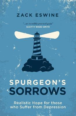 Spurgeon's Sorrows: Realistic Hope for Those Who Suffer from Depression by Zack Eswine