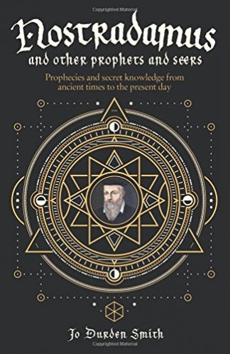 Nostradamus: And Other Prophets and Seers: Prophecies and Secret Knowledge from Ancient Times to the Present Day by Jo Durden Smith