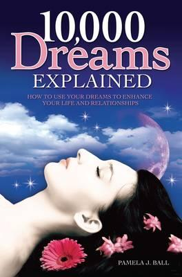 10,000 Dreams Explained by Pamela Ball