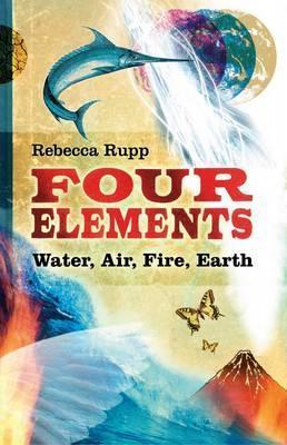 Four Elements: Water, Air, Fire, Earth by Rebecca Rupp