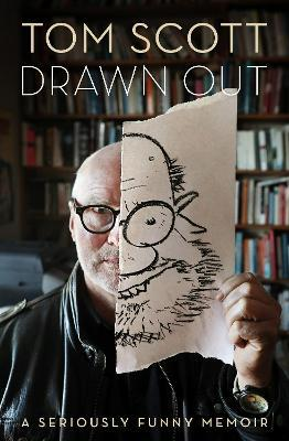 Drawn Out: A Seriously Funny Memoir by Tom Scott