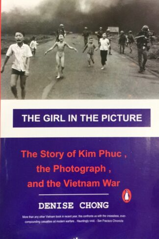 The Girl in the Picture: The Story of Kim Phuc, the Photograph, and the Vietnam War by Denise Chong