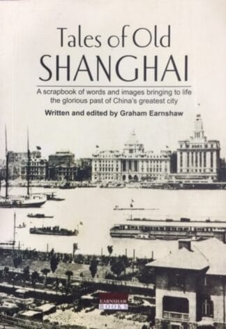 Tales of Old Shanghai: The Glorious Past of China's Greatest City by Graham Earnshaw