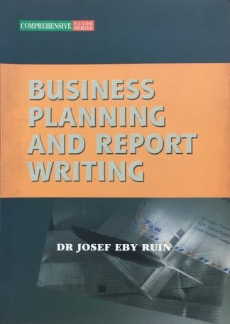 Business Planning and Report Writing by Dr Josef Eby Ruin
