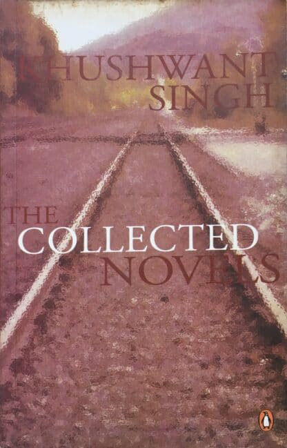 The Collected Novels by Khushwant Singh