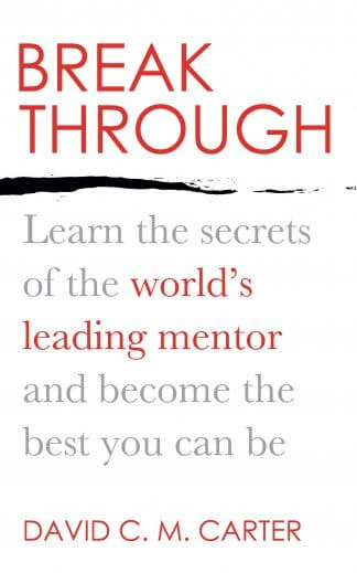 Breakthrough: Learn the Secrets of the World's Leading Mentor and Become the Best You Can Be by David C.M. Carter