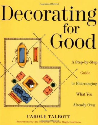 Decorating for Good: A Step-by-Step Guide to Rearranging What You Already Own by Maggie Matthews
