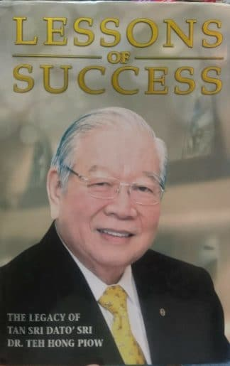 Lessons Of Success: The Legacy Of Tan Sri Dato' Sri Dr. Teh Hong Piow by Dr. Victor S.L. Tan