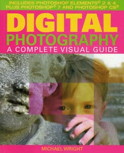 Digital Photography: A Complete Visual Guide by Michael Wright