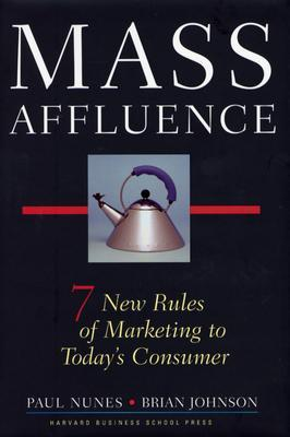 Mass Affluence: 7 New Rules of Marketing to Today's Consumer by Paul Nunes, Brian Johnson