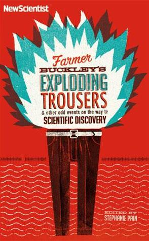 Farmer Buckley's Exploding Trousers & Other Odd Events on the Way to Scientific Discovery by Stephanie Pain (Ed.)