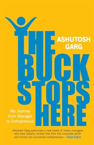 The Buck Stops Here: My Journey From Manager To Entrepreneur by Ashutosh Garg