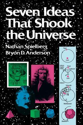 Seven Ideas That Shook the Universe by Nathan Spielberg, Bryan D. Anderson