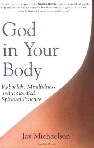 God in Your Body: Kabbalah, Mindfulness and Embodied Spiritual Practice by Jay Michaelson