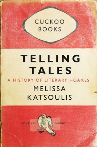 Telling Tales: A History of Literary Hoaxes by Melissa Katsoulis