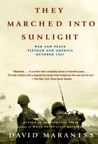 They Marched Into Sunlight: War And Peace, Vietnam And America, October 1967 by David Maraniss