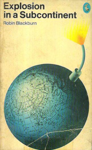 Explosion in a Sub-Continent: India, Pakistan, Bangladesh and Ceylon (1975) by Robin Blackburn